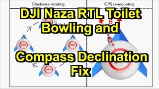 DJI NAZA RTH Toilet Bowling Effect and Compass Declination Fix