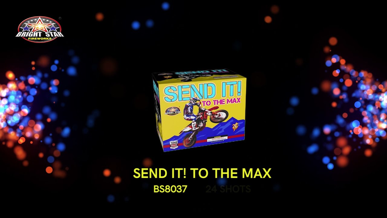 SEND IT! TO THE MAX BS8037 BRIGHT STAR FIREWORKS 2022 NEW ITEMS