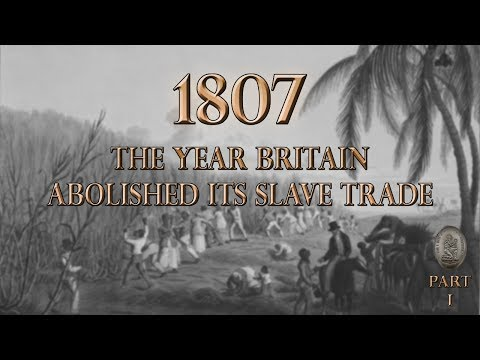 1807 - The Year Britain Abolished Its Slave Trade (Part 1)