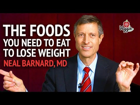 The foods you need to eat to lose weight Neal Barnard, MD