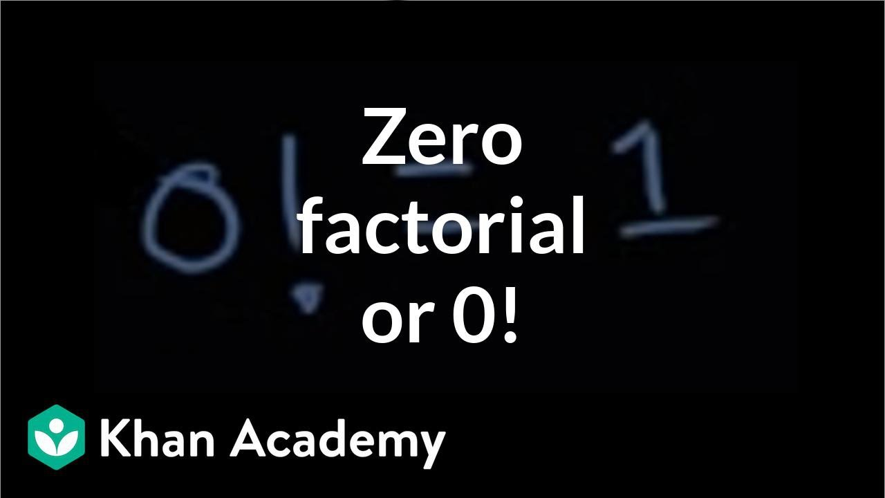 Zero factorial or 0! (video) | Permutations | Khan Academy
