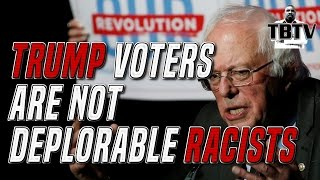 Bernie Sanders: Trump Supporters NOT Deplorable Racists, Faults Hillary For Election Loss