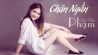 CHÂN NGẮN - Cẩm Vân Phạm ft. TMT [OFFICIAL MV]