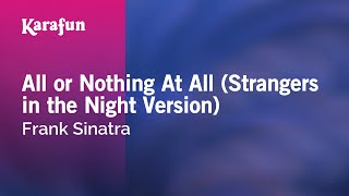 Karaoke All or Nothing At All (Strangers in the Night Version) - Frank Sinatra *
