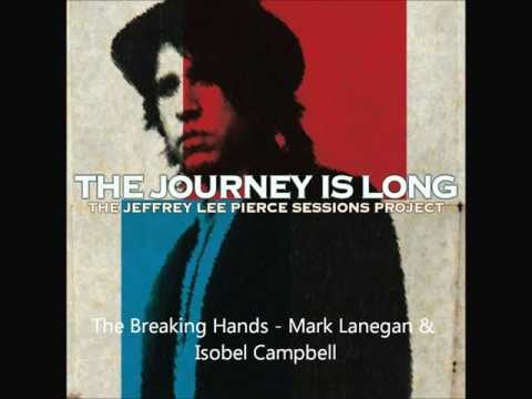Mark Lanegan & Isobel Campbell - The Breaking Hands | The Jeffrey Lee Pierce Sessions Project