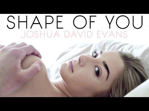SHAPE OF YOU // JOSHUA DAVID EVANS // MUSIC VIDEO