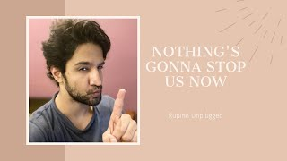 Nothing's gonna stop us now (Starship) | RUPINN