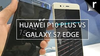 Huawei P10 Plus vs S7 Edge: Huawei and Samsung 5.5-inch phones compared