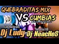 Quebraditas Mix vs Cumbias - Dj Ludy Ft Dj NeacHeS (GuatemalaRecord)