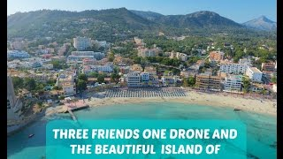 THREE FRIENDS ONE DRONE AND THE BEAUTIFUL ISLAND OF MALLORCA