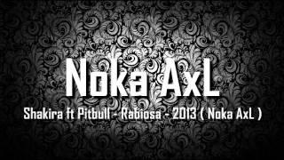 Shakira ft Pitbull - Rabiosa - 2013 ( Noka AxL )