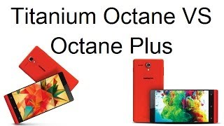 Karbonn Titanium Octane VS Octane Plus Comparison- Which Should I Buy and Why?