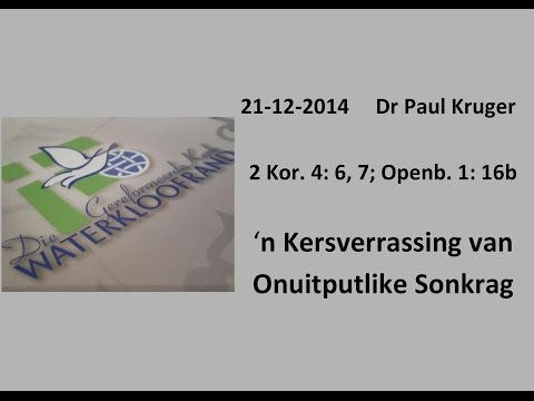 2 Kor. 4: 6, 7 en Openb. 1: 16b - Dr Paul Kruger - 21 Des 2014 - 9:00am