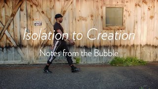 Isolation to Creation. Notes from the Bubble with the Dancers.