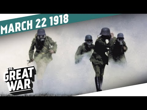 Kaiserschlacht - German Spring Offensive 1918 I THE GREAT WAR Week 191