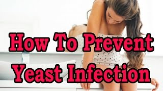 How To Prevent Yeast Infection - Natural Tips For Treatment Of Yeast Infection