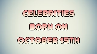 Celebrities born on October 15th