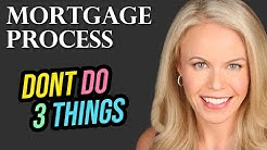 3 Things NOT To Do During The Mortgage Process