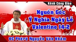 Nguồn Gốc Và Ý Nghĩa Của Ngày Lễ Valentine 14-2 |Bài Giảng Hay Của ĐC Phêrô Nguyễn Văn Khảm
