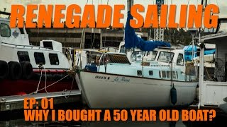 Why did I buy a 50 year old boat? Renegade Sailing EP1