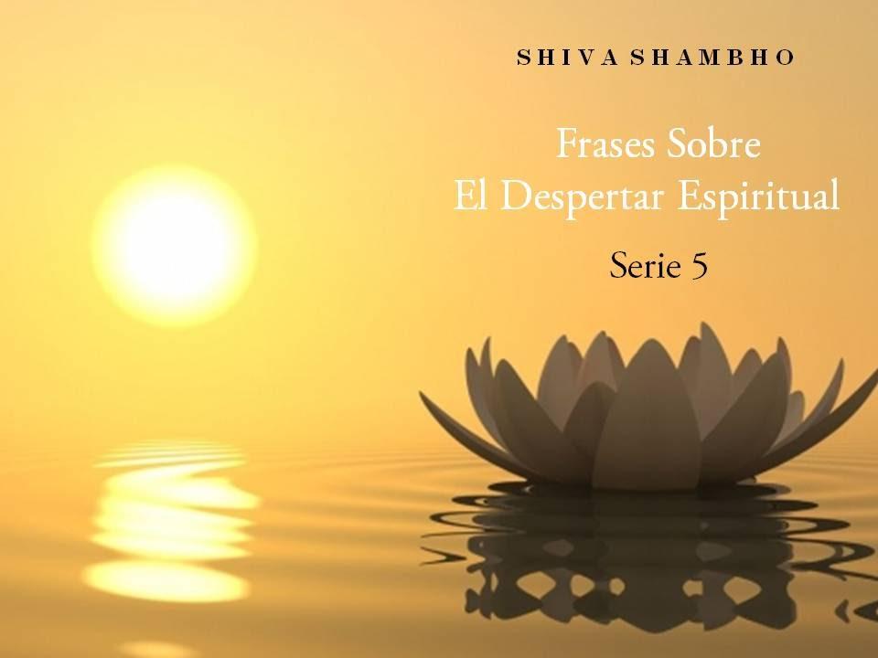 Shiva Shambho Frases Sobre El Despertar Espiritual Serie 5