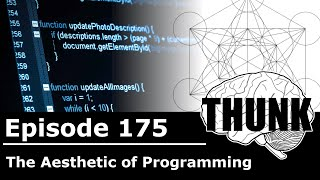 175. The Aesthetic of Programming | THUNK