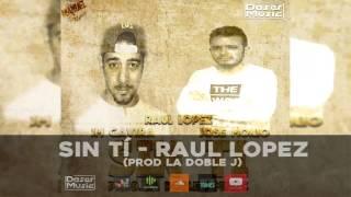 Raul Lopez - Sin ti ( Doble J Prod )