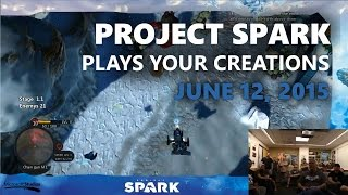 Project Spark Plays Your Creations: June 12, 2015 (Special Guest Ken Lobb)