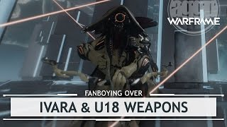 Warframe: Fanboying Over Ivara, U18 Weapons & Cosmetics [NO SPOILERS]