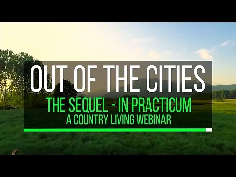 OUT OF THE CITIES: THE SEQUEL IN PRACTICUM ~ Pt. 1 of 8: A Country Living Webinar