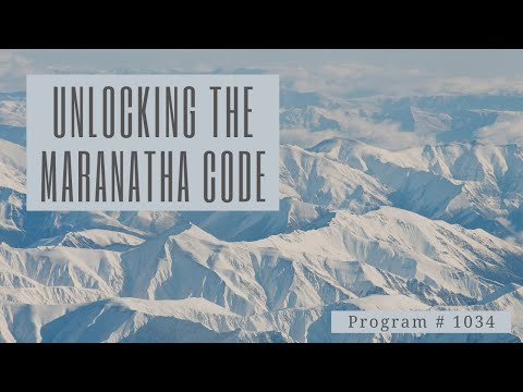Unlocking the Maranatha Code | Program # 1034