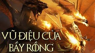 Game of Thrones - VŨ ĐIỆU CỦA BẦY RỒNG
