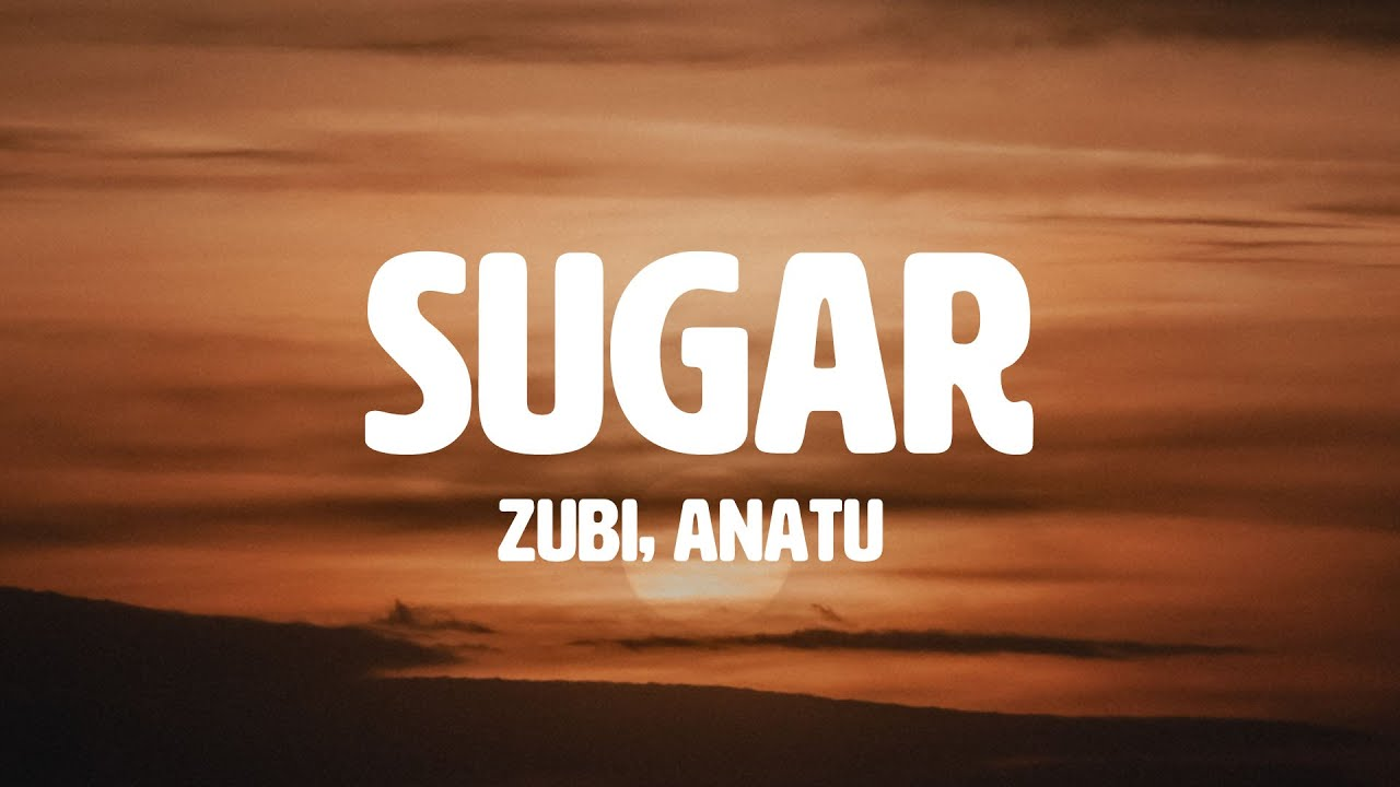 Zubi -  Sugar (feat. Anatu) (Lyrics)