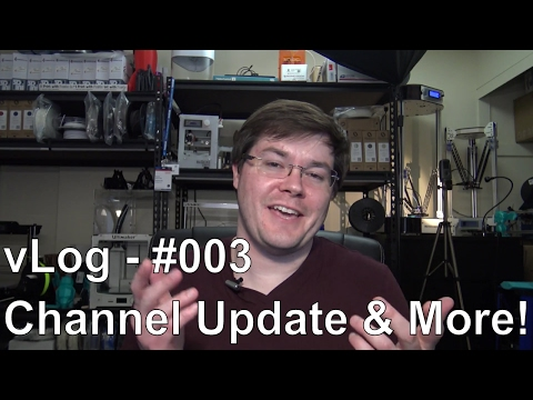 vLog  - #003 - 3D Printing Tonight, Sick, Schedule, Events, 3000 subs, and, and, and...