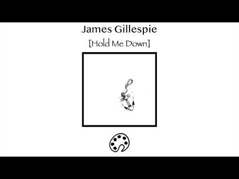 James Gillespie - Hold Me Down