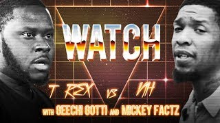 WATCH: T-REX vs NH with GEECHI GOTTI and MICKEY FACTZ