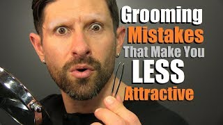 6 Grooming Mistakes That Make Men LESS ATTRACTIVE!