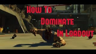 Loadout - How To Dominate The Game!