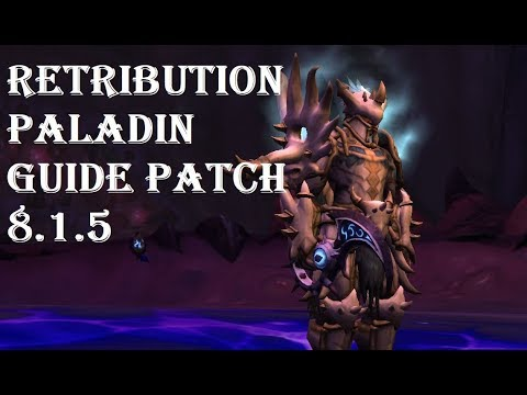 Retribution Paladin Guide Patch 8.1.5 Mythic+ And Raiding