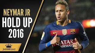 Neymar Jr  || Hold Up || Skills & Goals || 2016 || ᴴᴰ