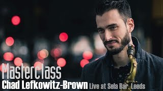 Chad Lefkowitz-Brown Masterclass ~ Live at Sela Bar, 05 03 2018
