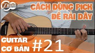 Các dùng pick (miếng gảy) để đệm hát các kiểu rải | Tự học Guitar #21 | @Thuận Guitar