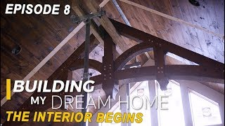 EP 8 Building My Dream Home - Reclaimed Wood Ceilings, Custom Drywall, Closets, Timber Truss