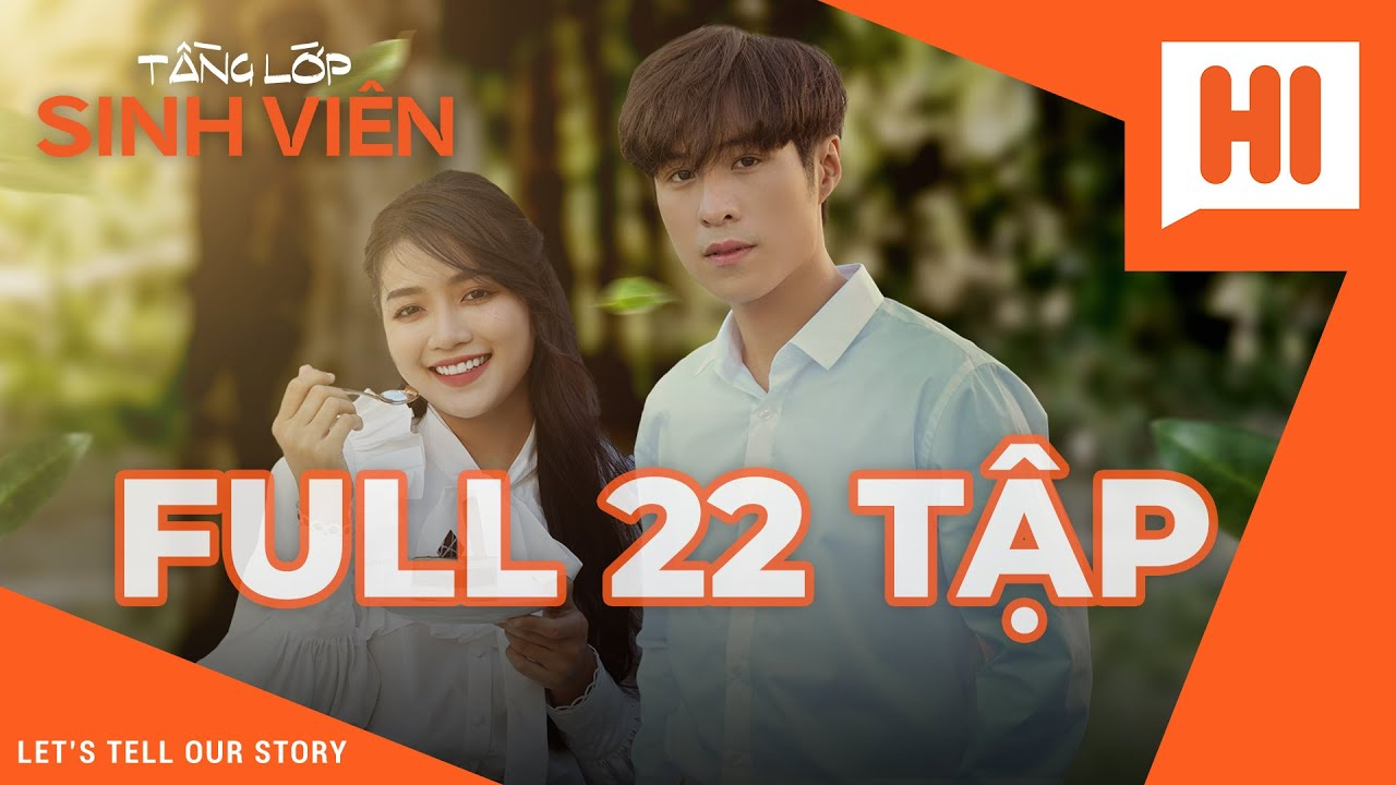 Tầng Lớp Sinh Viên Full 22 Tập  - Phim Sinh Viên - Tình Cảm | Hi Team - FAPtv