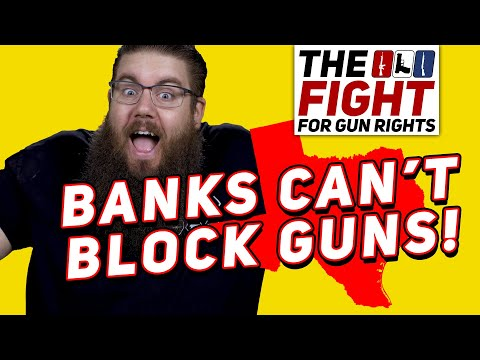 Banks FORCED to SUPPORT GUNS   TX SB19   Fight For Gun Rights!