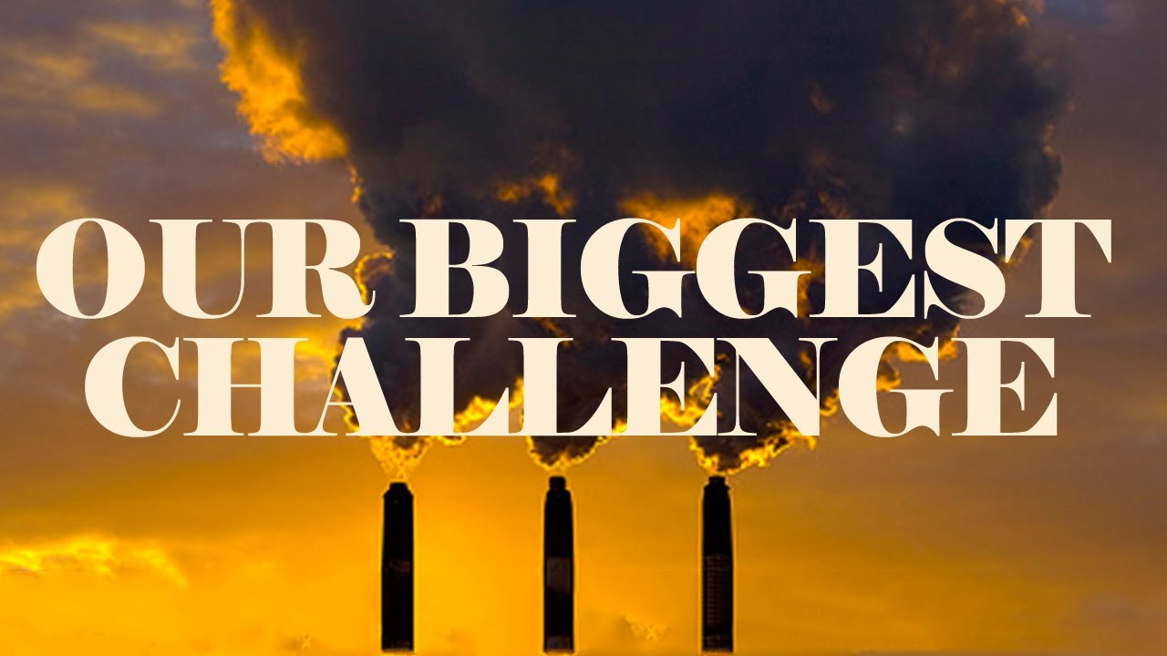 Our Biggest Challenge (Climate