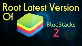 How To Root Bluestacks 2 Latest Version 2017 [TUTORIAL] #1 || RoH TeChZ