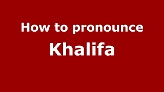 How to Pronounce Khalifa - PronounceNames.com