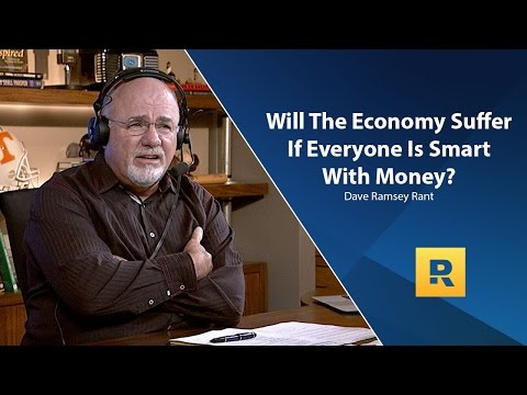 Will The Economy Suffer If Everyone Is Smart With Money? - Dave Ramsey Rant