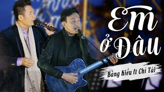 Bằng Kiều ft Chí Tài - Em Ở Đâu (Live at Mây Lang Thang)